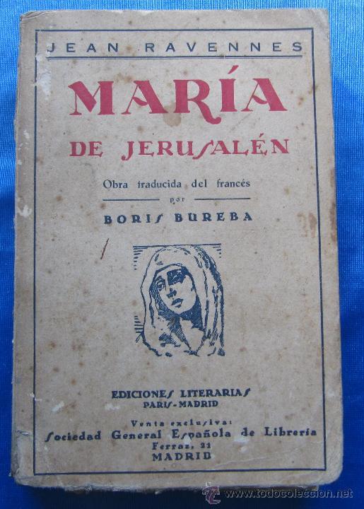 MARÍA DE JERUSALÉN. POR JEAN RAVENNES. TRAD. BORIS BUREBA. EDICIONES LITERARIAS, PARIS MADRID, 1930. (Libros antiguos (hasta 1936), raros y curiosos - Literatura - Narrativa - Otros)