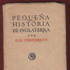 Libros antiguos: PEQUEÑA HITORIA DE INGLATERRA POR G.K.CHESTERTON-BIBLIOTECA CALLEJA 1920 313PAG. LH142. Lote 49572095