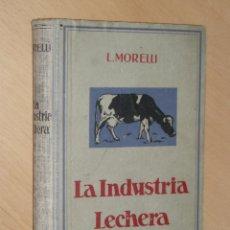 Libros antiguos: LA INDUSTRIA LECHERA, L.MORELLI, 1926. Lote 49626009