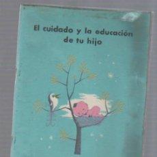 Libros antiguos: EL CUIDADO Y LA EDUCACION DE TU HIJO. CAJA DE AHORROS Y MONTE DE PIEDAD DE CADIZ. 1963. Lote 49631145