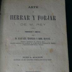 Libros antiguos: ARTE DE HERRAR Y FORJAR. A. REY. MADRID. 1883. 2ª EDICION EN ESPAÑA. ILUSTRADO. Lote 49692771