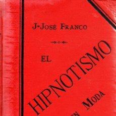 Libros antiguos: . LIBRO EL HIPNOTISMO PUESTO EN MODA DE J.JOSE FRANCO. Lote 257269930