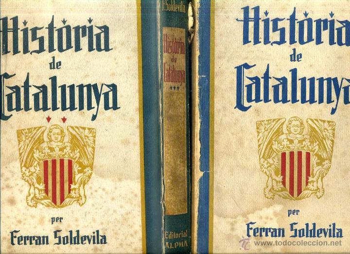 FERRAN SOLDEVILA : HISTÒRIA DE CATALUNYA - 3 VOLUMS (ALPHA, 1934/35) (Libros Antiguos, Raros y Curiosos - Historia - Otros)