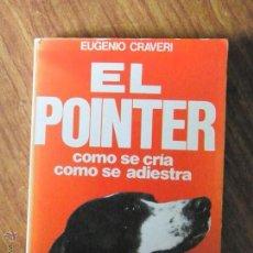 Libros antiguos: LIBRO DE CAZA EL POINTER EUGENIO CRAVERI ED VECCHI 1980. Lote 49752412