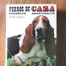 Libros antiguos: PERROS DE CAZA CUIDARLOS ADIESTRARLOS ALAN RUSELL 1985. Lote 49752450