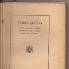 Libros antiguos: MARÍA GLORIA - NOVEL.LA DE COSTUMS BARCELONINES PER DOLORS MONSERDÀ DE MACIÀ - 1917. Lote 49785329