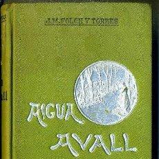Libros antiguos: FOLCH Y TORRES : AIGUA AVALL (POBLE CATALÁ, 1907) EN CATALÁN. Lote 49785831