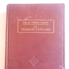 Libros antiguos: LA TRADICIO CATALANA -D.JOSEP TORRAS I BAGES - FOMENT DE PIETAT CATALANA - BARCELONA 1924. Lote 49846842