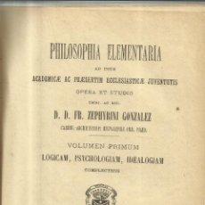 Libros antiguos: PHILOSOPHIA ELEMENTARIA. ZEPHYRINI GONZALEZ. VOLUMEN I. 7ª EDICION. 1891. Lote 49861176
