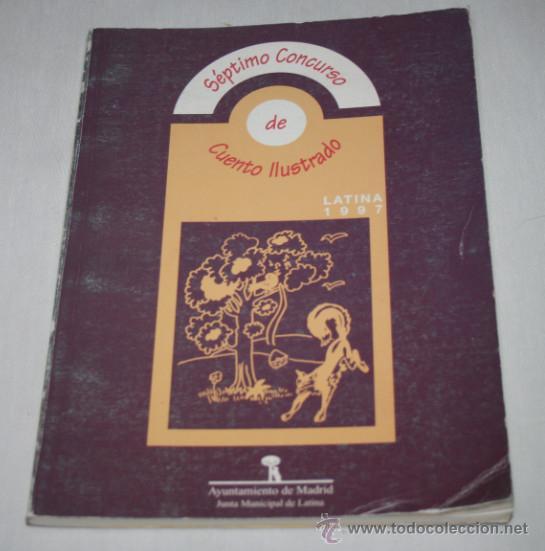 SEPTIMO CONCURSO DE CUENTO ILUSTRADO, LATINA 1997, AYUNTAMIENTO DE MADRID (Libros Antiguos, Raros y Curiosos - Literatura Infantil y Juvenil - Otros)