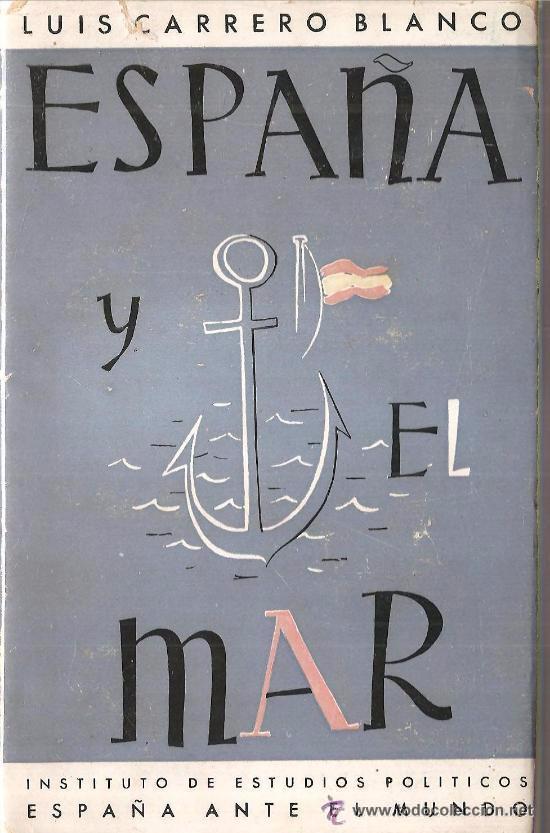 Resultado de imagen de CARRERO BLANCO, Luis, España y el mar, España ante el mundo. Madrid,