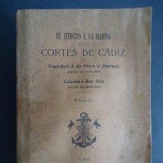 Libros antiguos: 'EL EJERCITO Y LA MARINA EN LAS CORTES DE CADIZ' J.DE MOYA Y REY JOLY.1913.TOMO I(UNICO PUBLICADO). Lote 49978983