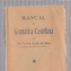 Libros antiguos: MANUAL DE GRAMÁTICA CASTELLANA. POR DON VICENTE GARCÍA DE DIEGO. MADRID. 1917.. Lote 50009421