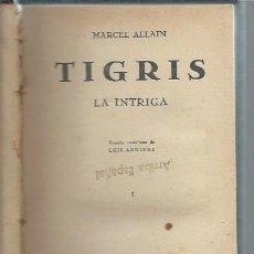 Libros antiguos: TIGRIS LA INTRIGA, MARCEL ALLAIN, PRENSA MODERNA MADRID, SIN FECHAR, CON CAPITULARES, ENC. HOLANDESA. Lote 50032153