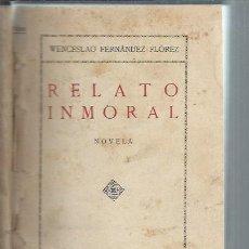 Libros antiguos: RELATO INMORAL, WENCESLAO FERNÁNDEZ FLOREZ, ATLÁNTIDA MADRID 1927, 254 PÁGS, 15X20CM, ENC. HOLANDESA. Lote 50032173