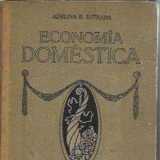 Libros antiguos: ECONOMÍA DOMÉSTICA, ADELINA ESTRADA, SEIX Y BARRAL EDITORES BARCELONA 1931, 202 PÁGS, 16 POR 22CM. Lote 50033073