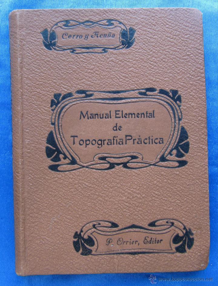MANUAL ELEMENTAL DE TOPOGRAFÍA PRÁCTICA. POR BARTOLOMÉ CERRO Y ACUÑA. P. ORRIER EDITOR, MADRID, 1914 (Libros Antiguos, Raros y Curiosos - Ciencias, Manuales y Oficios - Otros)