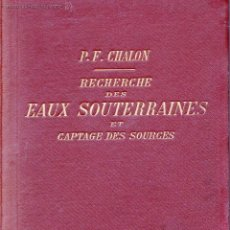 Libros antiguos: RECHERCHE DES EAUX SOUTERRAINES ET DES CAPTAGE DES SOURCES-PAUL FREDERIC CHALON . Lote 50076488