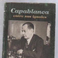 Libros antiguos: CAPABLANCA ENTRE SUS IGUALES. ROMELIO MILIAN GONZALEZ. EDITORIAL DEPORTES. 2006. LA HABANA. Lote 50082914