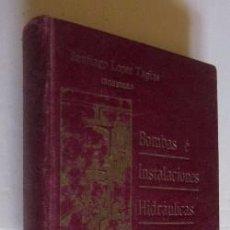Libros antiguos: TRATADO PRACTICO DE BOMBAS E INSTALACIONES HIDRAULICAS - AÑO 1910. Lote 50097203