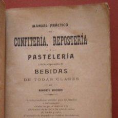 Libros antiguos: MANUAL PRÁCTICO DE CONFITERIA, REPOSTERIA Y PASTELERIA .. ROBERTO VISCONTI. Lote 50109735