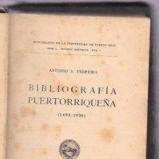 Libros antiguos: BIBLIOGRAFÍA PUERTORRIQUEÑA (1493-1930). ANTONIO S. PEDREIRA. EDITORIAL HERNANDO. MADRID, 1932. Lote 183525613