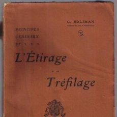 Libros antiguos: L'ETIRAGE ET DU TREFILAGE - G SOLIMAN - 1924. Lote 50119269