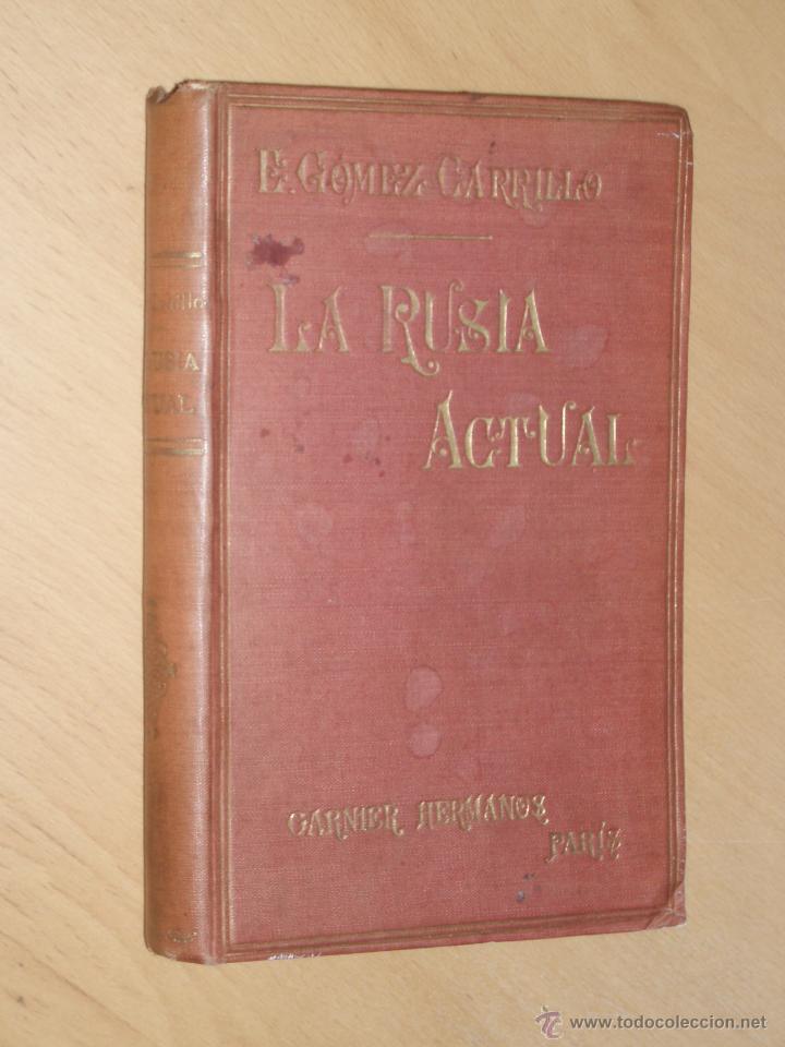 LA RUSIA ACTUAL- E. GÓMEZ CARRILLO 1906 GARNIER HNOS PARÍS (Libros Antiguos, Raros y Curiosos - Historia - Otros)