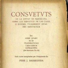 Libros antiguos: BASSEGODA . CONSVETVTS DE LA CIUTAT DE BARCELONA SOBRE LES SERVITVTS DE LAS CASAS (1931) EN CATALÁN. Lote 50143449