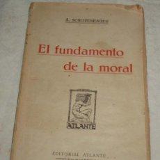 Libros antiguos: EL FUNDAMENTO DE LA MORAL A.SCHOPENHAUER EDI. ATLANTA LIBRO DE LOS AÑOS 30. Lote 50176658
