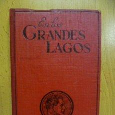 Libros antiguos: JAMES OLIVER CURWOOD - EN LOS GRANDES LAGOS - EDITORIAL JUVENTUD 1ª EDICIÓN AÑO 1932. Lote 50257370