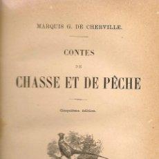 Libros antiguos: * CUENTOS CAZA PESCA * CINEGÉTICA * CONTES DE CHASSE ET PÊCHE / MARQUIS G. DE CHERVILLE - 1887. Lote 50264364