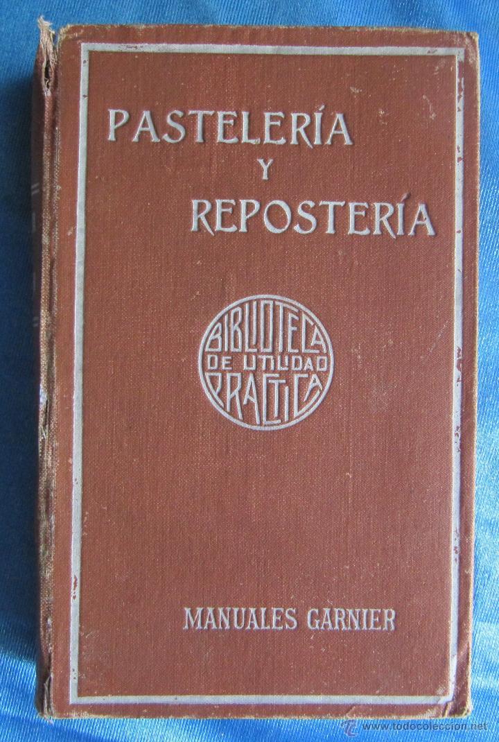 PASTELERÍA Y REPOSTERÍA FRANCESA Y ESPAÑOLA. POR P. R. MACOSTA. CASA EDITORIAL GARNIER, PARÍS, S/F. (Libros Antiguos, Raros y Curiosos - Cocina y Gastronomía)