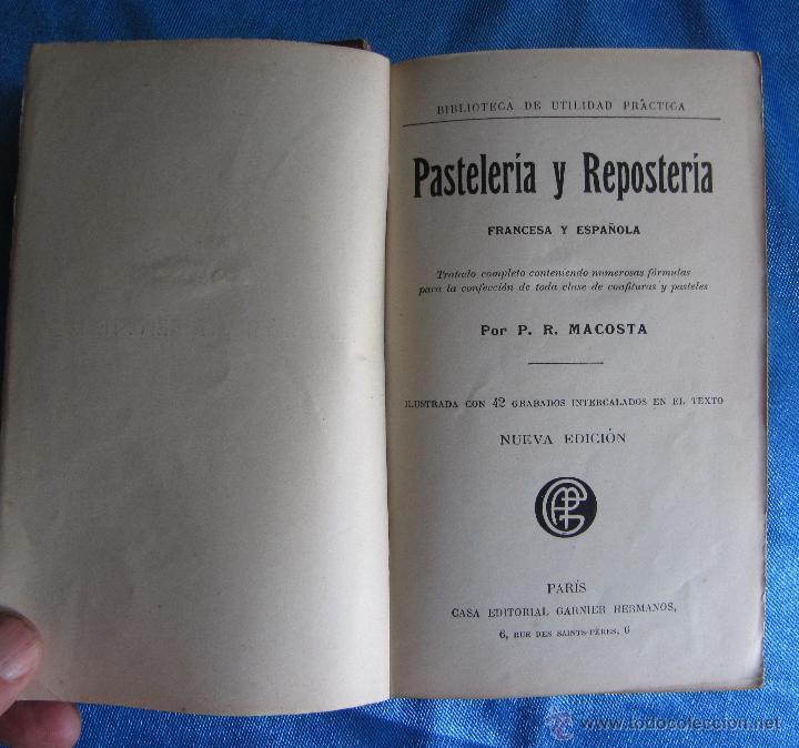 Libros antiguos: PASTELERÍA Y REPOSTERÍA FRANCESA Y ESPAÑOLA. POR P. R. MACOSTA. CASA EDITORIAL GARNIER, PARÍS, S/F. - Foto 3 - 50291376