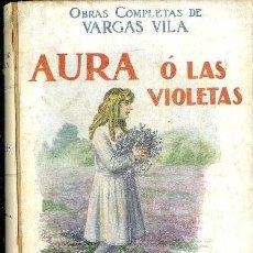 Libros antiguos: VARGAS VILA : AURA O LAS VIOLETAS (SOPENA, 1934) . Lote 50365703