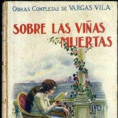 Libros antiguos: VARGAS VILA : SOBRE LAS VIÑAS MUERTAS (SOPENA, 1930) . Lote 50365803