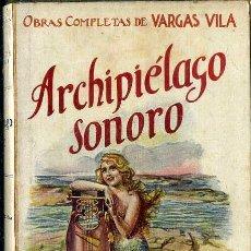 Libros antiguos: VARGAS VILA : ARCHIPIÉLAGO SONORO (SOPENA, 1930) . Lote 50366037
