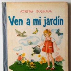 Libros antiguos: VEN A MI JARDÍN. JOSEFINA BOLINAGA. HIJOS DE SANTIAGO RODRIGUEZ. BUERGOS. 1º EDICIÓN. 1962. Lote 50368838