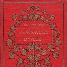 Libros antiguos: CHAVIGNAUD, LEÓN: LA MENAGERIE D'YVETTE. SCIENCES VULGARISÉES. ILLUSTR. DE ROBERT ALLOUARD. Lote 50377560
