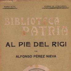 Libros antiguos: AL PIE DEL RIGI. ALFONSO PÉREZ NIEVA. Lote 50409805