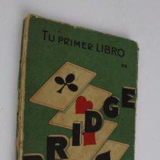 Libros antiguos: L-1350. TU PRIMER LIBRO DE BRIDGE. J.M. GIRAL DE ARQUER. 1932.. Lote 50424078