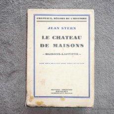 Libros antiguos: LE CHATEAU DE MAISONS, JEAN STERN, EDITEURS, CALMANN-LEVY. PARIS 1934 .EX-LIBRIS J. FOLCH I TORRES. Lote 50442788