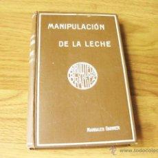 Libros antiguos: TRATADO PRACTICO DE LA MANIPULACION DE LA LECHE - MANUALES GARNIER. Lote 50461318