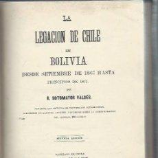 Libros antiguos: LA LEGACIÓN DE CHILE EN BOLIVIA DESDE SETIEMBRE DE 1867 HASTA 1871, SOTOMAYOR VALDÉS, LEER. Lote 50463499