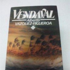 Libros antiguos: VENDAVAL. ALBERTO VAZQUEZ FIGUEROA. 176 PAG.. Lote 50473248