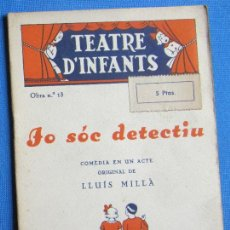 Libri antichi: TEATRE D' INFANTS. OBRA Nº 13. JO SÓC DETECTIU. LLUÍS MILLÁ. LLIBRERIA MILLÁ, BCN, 1936.. Lote 50547922