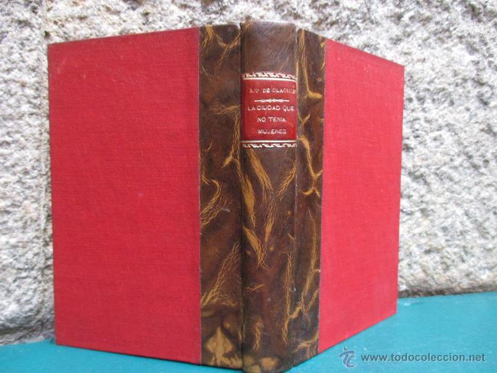 LA CIUDAD QUE NO TENIA MUJERES - A. PEREZ DE OLAGUER - EDI JUVENTUD 1932 280PAG 18.5CM MEDIA PIEL + (Libros antiguos (hasta 1936), raros y curiosos - Literatura - Narrativa - Otros)