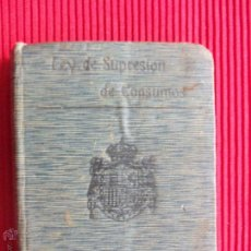 Libros antiguos: LEY DE SUPRESIÓN DEL IMPUESTO DE CONSUMOS, SAL Y ALCOHOLES . Lote 50603002