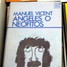 Libros antiguos: ANGELES O NEOFITOS - MANUEL VICENT - PRIMERA EDICIÓN. Lote 50630168