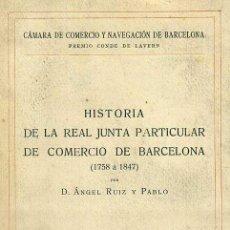 Libros antiguos: A. RUIZ Y PABLO : HISTORIA DE LA REAL JUNTA DE COMERCIO DE BARCELONA 1758 A 1847 (HENRICH, 1919) . Lote 50659033